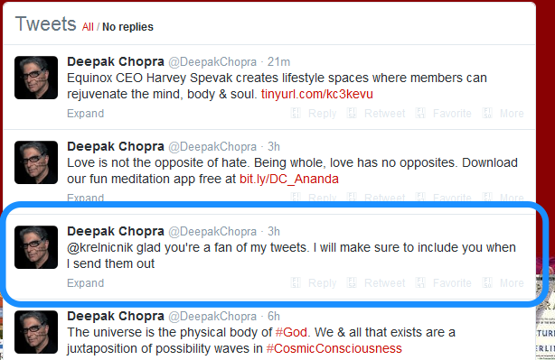 Deepak Chopra replies to me on Twitter: @krelnicnik glad you're a fan of my tweets. I will make sure to include you when I send them out.