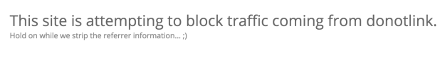 This site is attempting to block traffic coming from donotlink. Hold on while we strip the referrer information... ;)
